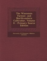 The Wisconsin Farmer, and Northwestern Cultivator, Volume 8 - Primary Source Edition