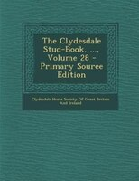 The Clydesdale Stud-Book. ..., Volume 28 - Primary Source Edition