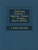 Zootecnia General Y Especial, Volume 1 - Primary Source Edition