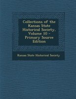 Collections of the Kansas State Historical Society, Volume 10 - Primary Source Edition