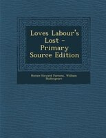 Loves Labour's Lost - Primary Source Edition