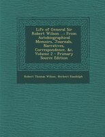 Life of General Sir Robert Wilson ...: From Autobiographical Memoirs, Journals, Narratives, Correspondence, &c, Volume 2 -