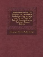 Memorandum On the Progress of the Madras Presidency During the Last Forty Years of British Administration - Primary Source Edition
