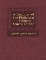A Daughter of the Philistines - Primary Source Edition