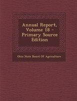 Annual Report, Volume 18 - Primary Source Edition