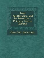 Food Adulteration and Its Detection - Primary Source Edition