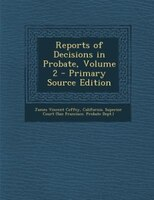 Reports of Decisions in Probate, Volume 2 - Primary Source Edition