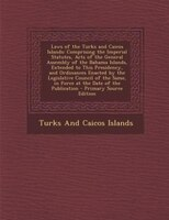 Laws of the Turks and Caicos Islands: Comprising the Imperial Statutes, Acts of the General Assembly of the Bahama Islands, Extend