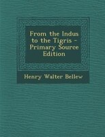 From the Indus to the Tigris - Primary Source Edition