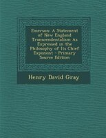 Emerson: A Statement of New England Transcendentalism As Expressed in the Philosophy of Its Chief Exponent -