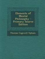 Elements of Mental Philosophy - Primary Source Edition