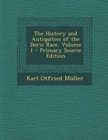The History and Antiquities of the Doric Race, Volume 1 - Primary Source Edition