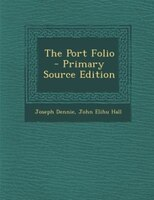 The Port Folio - Primary Source Edition
