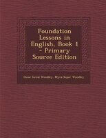 Foundation Lessons in English, Book 1 - Primary Source Edition