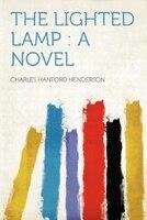 The Lighted Lamp: A Novel