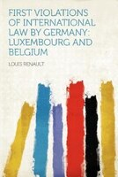 9781290650168 - Louis Renault: First Violations Of International Law By Germany: Luxembourg And Belgium - Livre