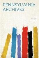 Pennsylvania Archives Volume 1
