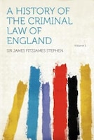 A History Of The Criminal Law Of England Volume 1