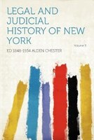 Legal And Judicial History Of New York Volume 3