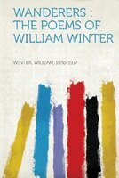 Wanderers: The Poems Of William Winter