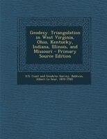Geodesy. Triangulation in West Virginia, Ohio, Kentucky, Indiana, Illinois, and Missouri - Primary Source Edition