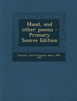 Maud, and other poems - Primary Source Edition