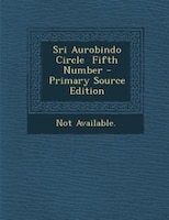 Sri Aurobindo Circle  Fifth Number - Primary Source Edition