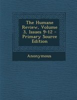 The Humane Review, Volume 3, Issues 9-12 - Primary Source Edition