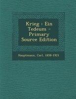 Krieg: Ein Tedeum - Primary Source Edition