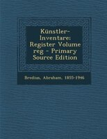 Künstler-Inventare; Register Volume reg - Primary Source Edition