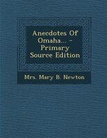 Anecdotes Of Omaha... - Primary Source Edition