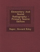 Elementary And Dental Radiography - Primary Source Edition