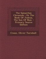 The Samaritan Chronicle: Or The Book Of Joshua, The Son Of Nun - Primary Source Edition