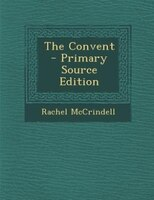 The Convent - Primary Source Edition