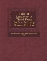 Tales of Laughter: A Third Fairy Book - Primary Source Edition