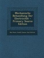 Mechanische Behandlung Der Electricität - Primary Source Edition