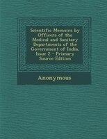 Scientific Memoirs by Officers of the Medical and Sanitary Departments of the Government of India, Issue 2 - Primary Source Editio