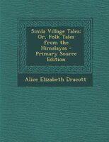 Simla Village Tales: Or, Folk Tales from the Himalayas - Primary Source Edition