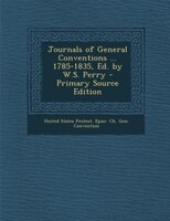 Journals of General Conventions ... 1785-1835, Ed. by W.S. Perry - Primary Source Edition