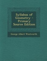 Syllabus of Geometry - Primary Source Edition