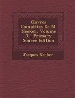 Ouvres Complètes De M. Necker, Volume 3 - Primary Source Edition