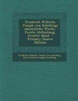 Friedrich Wilhelm Joseph von Schellings sämmtliche Werke, Zweite Abtheilung, Zweiter Band. - Primary Source Edition