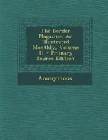 The Border Magazine: An Illustrated Monthly, Volume 11
