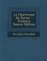 La Chartreuse De Parme - Primary Source Edition