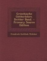 Griechische Götterlehre. Dritter Band. - Primary Source Edition