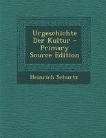 Urgeschichte Der Kultur - Primary Source Edition