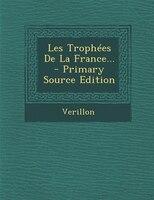 Les Trophées De La France... - Primary Source Edition