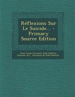 Réflexions Sur Le Suicide... - Primary Source Edition