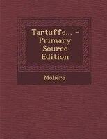 Tartuffe... - Primary Source Edition