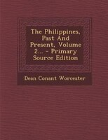 The Philippines, Past And Present, Volume 2... - Primary Source Edition